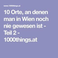 10 Orte, an denen man in Wien noch nie gewesen ist - Teil 2 - 1000things.at Boarding Pass, Vienna, Europe, Places, Viajes