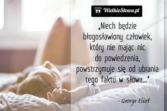 Niech będzie błogosławiony człowiek, który nie mając... #Eliot-George,  #Cisza-i-milczenie, #Człowiek