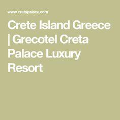 Crete Island Greece | Grecotel Creta Palace Luxury Resort