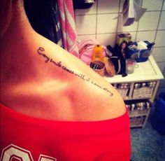I definitely want a shoulder tattoo quote for my first tattoo!  This is perfect!