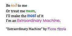 """I'm an Extraordinary Machine."" Thank you Fiona Apple!"