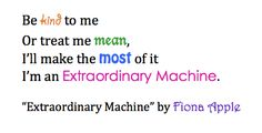 """I'm an Extraordinary Machine."" Thank you Fiona Apple!"