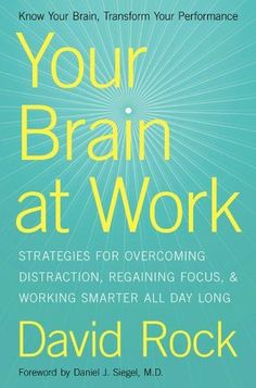 Your Brain at Work- Strategies for Overcoming Distraction, Regaining Focus, and Working Smarter All Day Long by David Rock http://www.bookscrolling.com/the-38-best-books-about-the-brain-mind/