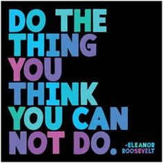 Do the thing you think you can not do. ~Eleanor Roosevelt #entrepreneur #entrepreneurship #quote  Cpl Galway