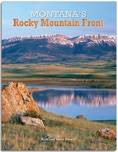 """Montana's Rocky Mountain Front, by Rick & Susie Graetz. Along """"The Front"""" the Great Plains skid to an abrupt halt against the soaring escarpment of the Northern Rockies. Through essays and photography, this book captures the essence of this magnificent and uncommon landscape."""