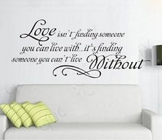 15.7″ X 33.5″ Love Quotes Wall Sticker Love Isn't Finding Someone You Can Live With, It's Finding Someone You Can't Live Without Wall…