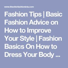 Fashion Tips | Basic Fashion Advice on How to Improve Your Style | Fashion Basics On How to Dress Your Body Shape and Finding Your Best Colors