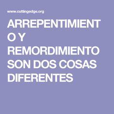 ARREPENTIMIENTO Y REMORDIMIENTO SON DOS COSAS DIFERENTES