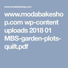 www.modabakeshop.com wp-content uploads 2018 01 MBS-garden-plots-quilt.pdf