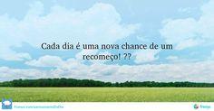 Cada dia é uma nova chance de um recomeço! ✌️ #Atitude #pensamentododia