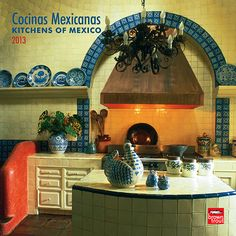 Kitchens Of Mexico Spanish Wall Calendar The Decorative Mexican Kitchen Combines The Enticing