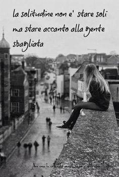 la #solitudine non è stare #soli ma stare accanto alle #persone #sbagliate loneliness