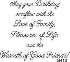 Birth Day QUOTATION – Image : Quotes about Birthday – Description May Your Birthday Overflow With The Love Of Family, Pleasures Of Life And The Warmth Of Good Friends! Sharing is Caring – Hey can you Share this Quote ! Birthday Verses For Cards, Birthday Quotes For Her, Happy Birthday Wishes Quotes, Birthday Words, Birthday Card Sayings, Birthday Messages, Happy Birthday Cards, Birthday Greetings, Birthday Sentiments