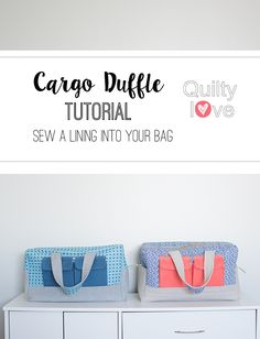 Cargo Duffle Bags plus a tutorial to sew in a lining - Quilty Love Beginner Sewing Patterns, Sewing Tutorials, Sewing Projects, Quilting Tutorials, Sewing Tips, Sewing Ideas, Sewing Crafts, Duffle Bag Patterns, Bag Patterns To Sew