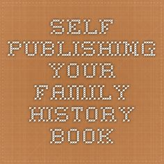 Self-Publishing Your Family History Book