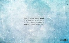 """""""The church is not for perfect people. If you are perfect, Jesus is not for you.""""– Pastor Joseph Prince, New Creation Church"""