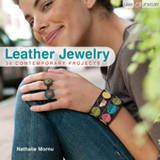 Leather Jewelry: 30 Contemporary Projects