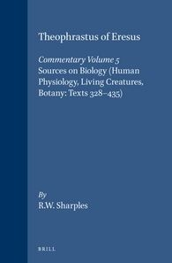 Theophrastus of Eresus. Commentary Volume 5: Sources on biology (Human Physiology, Living Creatures, Botany: Texts 328-435) / by R.W. Sharples - Leiden : Brill, 1995