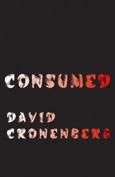 Consumed / David Cronenberg - click here to reserve a copy from Prospect Library