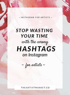 Stop making common mistakes and develop a solid plan for your artist Instagram hashtags that will help the customers you want find you. | Artist Hashtags for Instagram