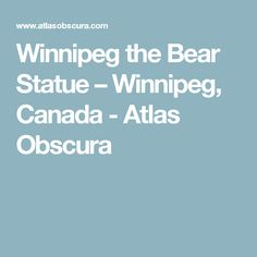 Discover Winnipeg the Bear Statue in Winnipeg, Manitoba: A statue in a Canadian zoo remembers the WWI origins of the beloved character Winnie-the-Pooh. Bear Statue, Canada