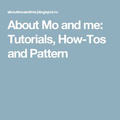 About Mo and me: Tutorials, How-Tos and Pattern