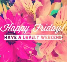 Happy Friday Have A Lovely Weekend Weekend Friday Happy Friday Tgif Friday Quotes  Weekend Quotes Friday Quote Funny Friday Quotes