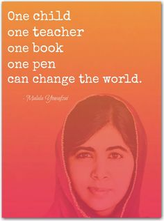 Wisdom in the words of the inspirational Malala Yousafzai. See the documentary, He Named Me Malala.