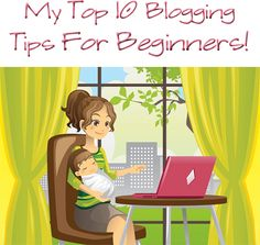 """My Top 10 Blogging Tips for Beginners ~ """"Or so she says..."""" Blog"""