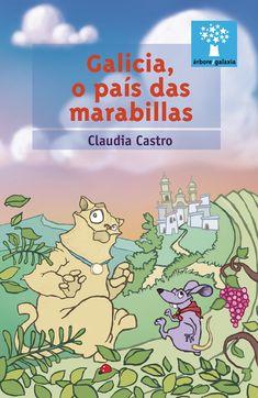 Galicia, o país das marabillas / Claudia Castro ; Carlos Martin, Antonio Garcia, Editorial, Cas, Blog, Children's Literature, Authors, Countries, Reading
