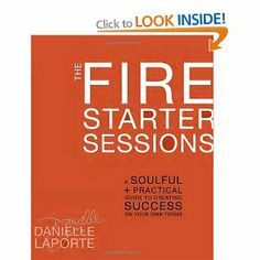 The Fire Starter Sessions: A Soulful + Practical Guide to Creating Success on Your Own Terms: Amazon.ca: Danielle LaPorte: Books