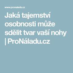 Jaká tajemství osobnosti může sdělit tvar vaší nohy   ProNáladu.cz
