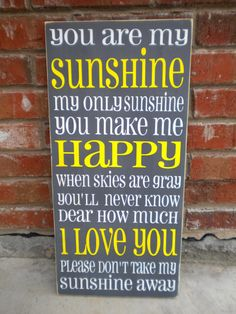 You are my sunshine....(sung at my Grandads funeral and then the sun came out....)