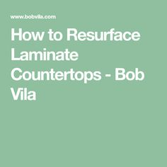 How to Resurface Laminate Countertops - Bob Vila