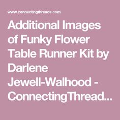 Additional Images of Funky Flower Table Runner Kit by Darlene Jewell-Walhood - ConnectingThreads.com
