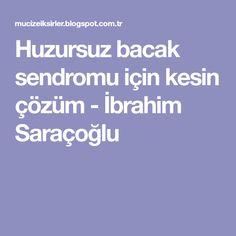 Huzursuz bacak sendromu için kesin çözüm - İbrahim Saraçoğlu