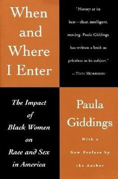 When and Where I Enter: The Impact of Black Women on Race and Sex in America by Paula Giddings