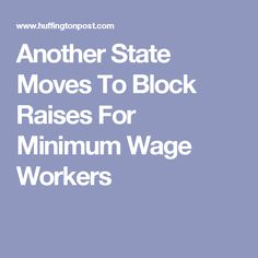Another State Moves To Block Raises For Minimum Wage Workers