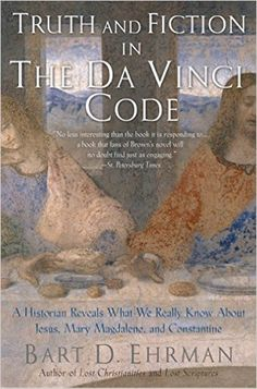 Truth and Fiction in The Da Vinci Code: A Historian Reveals What We Really Know about Jesus, Mary Magdalene, and Constantine - Kindle edition by Bart D. Ehrman. Religion & Spirituality Kindle eBooks @ Amazon.com.