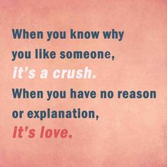 When you kow why you like someone,  it's a crush.  when you have no reason or explanation,  it's love.  #LOveQuotes #LoveStatus
