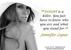 """""""DOUBT is a killer. You just have to know who you are and what you stand for"""" - Jennifer Lopez. www.facebook.com/monikamundellcopywriting"""