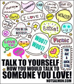 Talk to yourself the way you'd talk to someone you love - Karen Salmansohn Coaching, Karen Salmansohn, Positive Self Talk, Positive Mind, Body Positive, Quotes Positive, Positive Attitude, Positive Thoughts, Romance