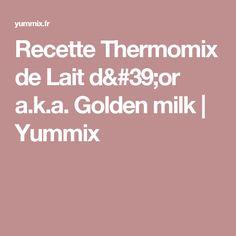 Recette Thermomix de Lait d'or a.k.a. Golden milk   Yummix