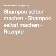 Shampoo selber machen - Shampoo selbst machen - Rezepte