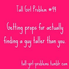 RARELY HAPPENED! All the tall guys liked the women under 5 feet! I always had the short guys after me. Hubby just met my cut off at 6 ft!!!!!!