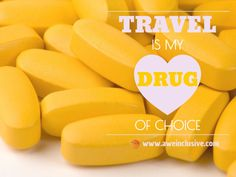 Travel is my drug of choice.