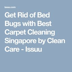 Get Rid of Bed Bugs with Best Carpet Cleaning Singapore by Clean Care - Issuu Cheap Carpet Cleaning, Rid Of Bed Bugs, Best Carpet, How To Clean Carpet, Singapore, Mattress