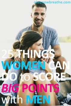 If you don't want to be criticized, then you probably shouldn't be criticizing your man. Here are 25 things women can do to score big points with men.