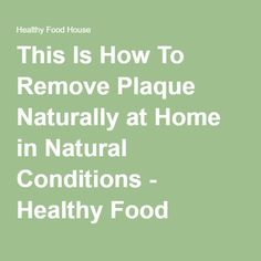 How To Remove Plaque Naturally At Home In Natural Conditions
