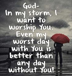 God - In my storm, I want to worship you. Even my worst day with you is better than any day without you. Faith Quotes, Bible Quotes, Motivational Quotes, Inspirational Quotes, Religious Quotes, Spiritual Quotes, Paz Mental, Pomes, Quotes About God